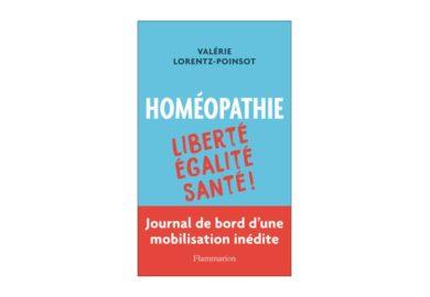 « Homéopathie : Liberté, Égalité, Santé » : le récit d'une mobilisation citoyenne